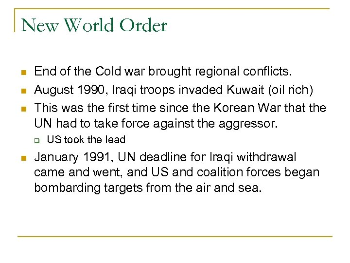 New World Order End of the Cold war brought regional conflicts. August 1990, Iraqi