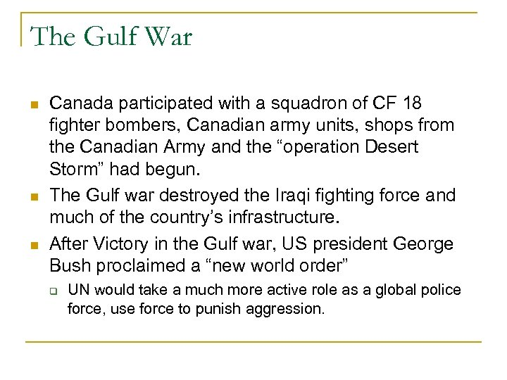 The Gulf War Canada participated with a squadron of CF 18 fighter bombers, Canadian