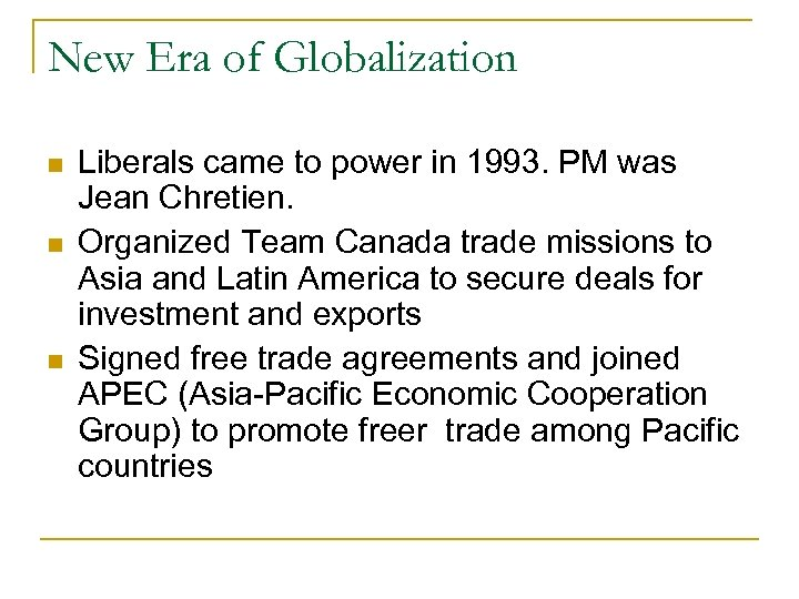 New Era of Globalization Liberals came to power in 1993. PM was Jean Chretien.