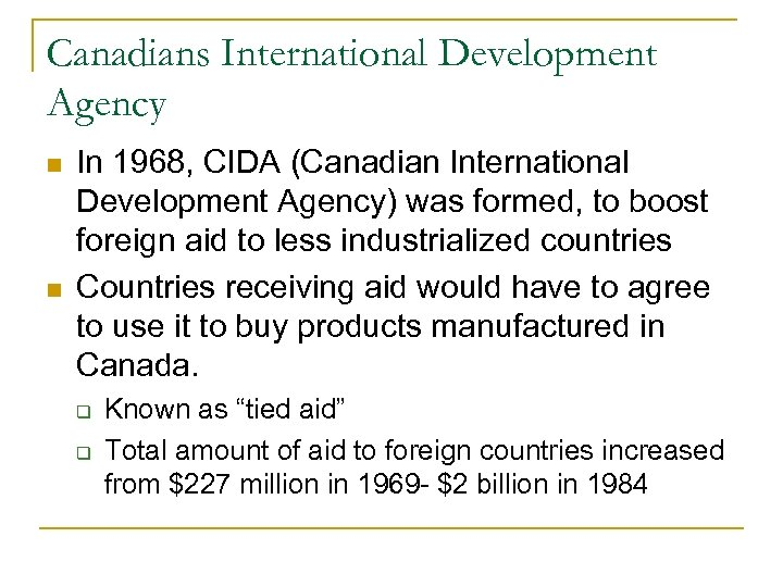 Canadians International Development Agency In 1968, CIDA (Canadian International Development Agency) was formed, to