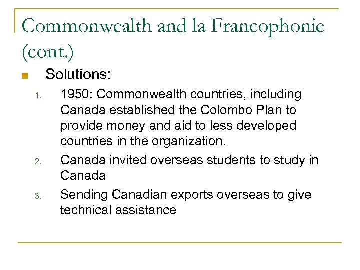 Commonwealth and la Francophonie (cont. ) Solutions: 1. 2. 3. 1950: Commonwealth countries, including