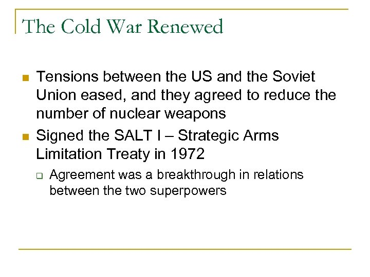 The Cold War Renewed Tensions between the US and the Soviet Union eased, and