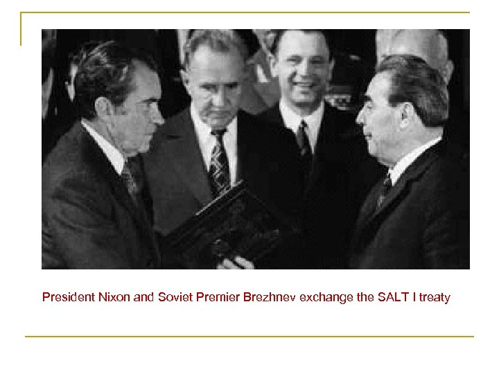 President Nixon and Soviet Premier Brezhnev exchange the SALT I treaty
