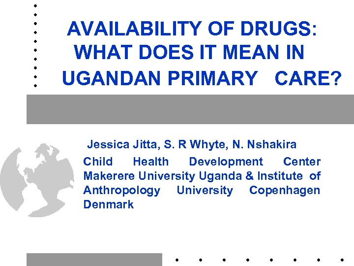 AVAILABILITY OF DRUGS: WHAT DOES IT MEAN IN UGANDAN PRIMARY CARE? Jessica Jitta, S.