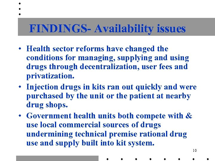 FINDINGS- Availability issues • Health sector reforms have changed the conditions for managing, supplying