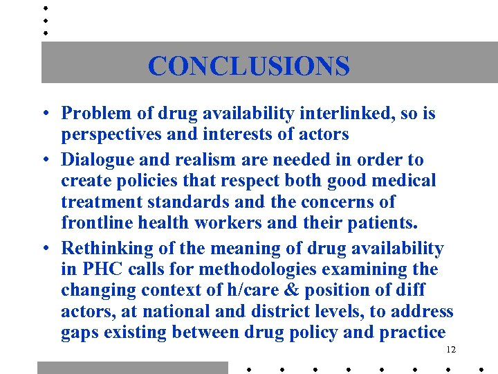 CONCLUSIONS • Problem of drug availability interlinked, so is perspectives and interests of actors