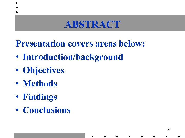 ABSTRACT Presentation covers areas below: • Introduction/background • Objectives • Methods • Findings •