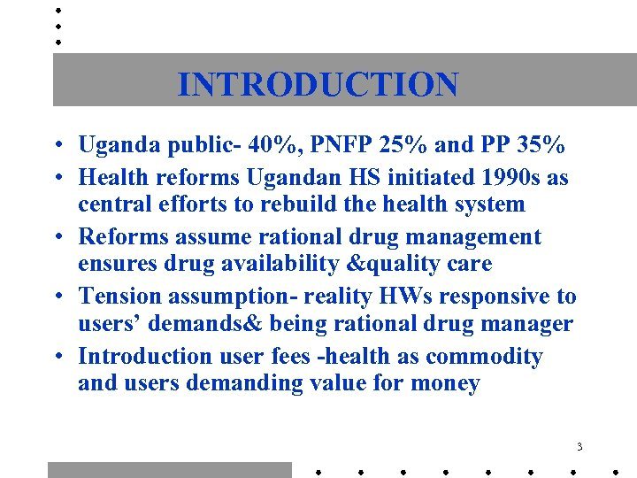INTRODUCTION • Uganda public- 40%, PNFP 25% and PP 35% • Health reforms Ugandan