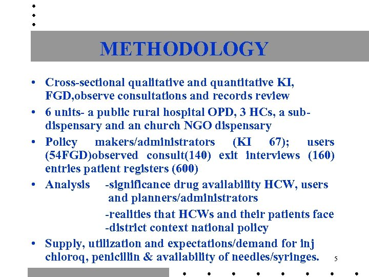 METHODOLOGY • Cross-sectional qualitative and quantitative KI, FGD, observe consultations and records review •