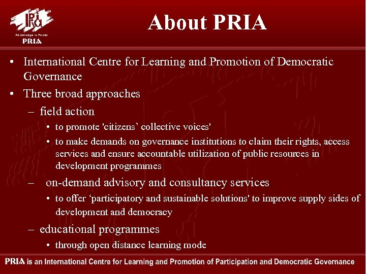 About PRIA • International Centre for Learning and Promotion of Democratic Governance • Three