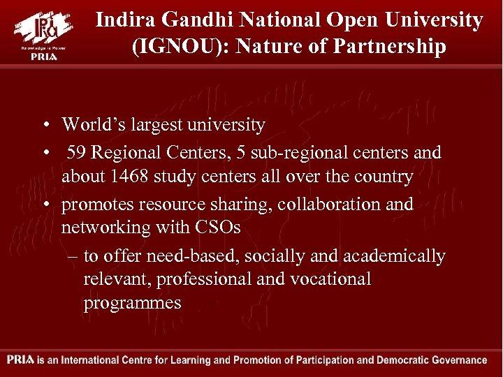Indira Gandhi National Open University (IGNOU): Nature of Partnership • World's largest university •