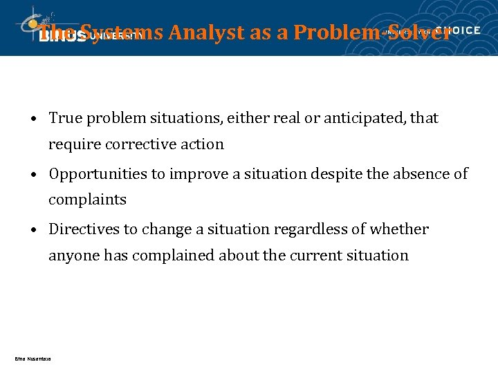 The Systems Analyst as a Problem-Solver • True problem situations, either real or anticipated,