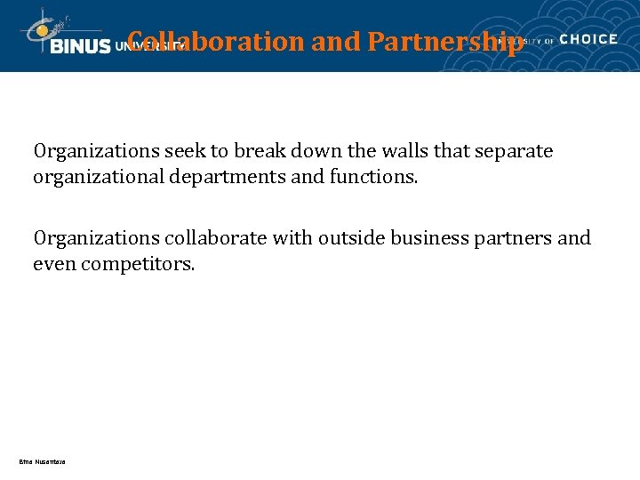 Collaboration and Partnership Organizations seek to break down the walls that separate organizational departments