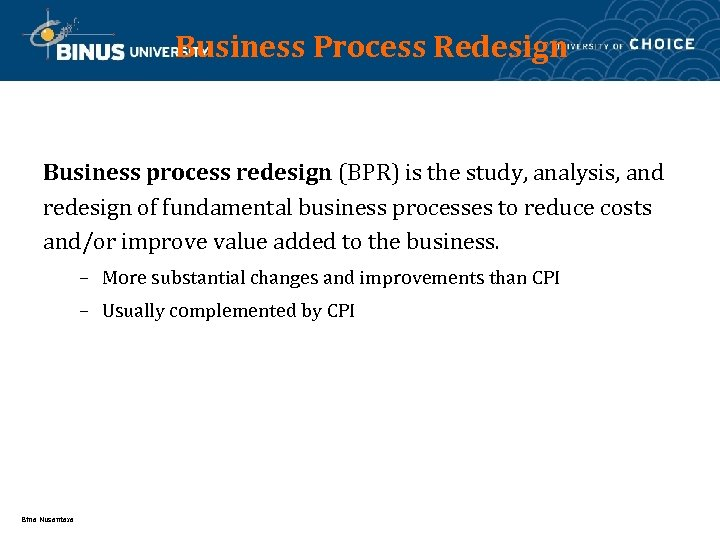 Business Process Redesign Business process redesign (BPR) is the study, analysis, and redesign of