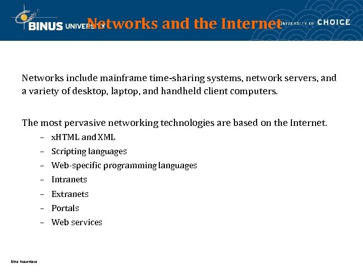 Networks and the Internet Networks include mainframe time-sharing systems, network servers, and a variety