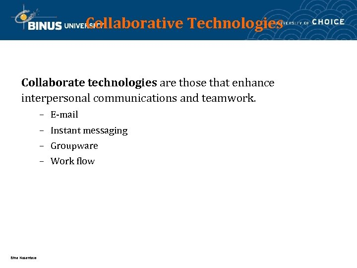 Collaborative Technologies Collaborate technologies are those that enhance interpersonal communications and teamwork. – E-mail