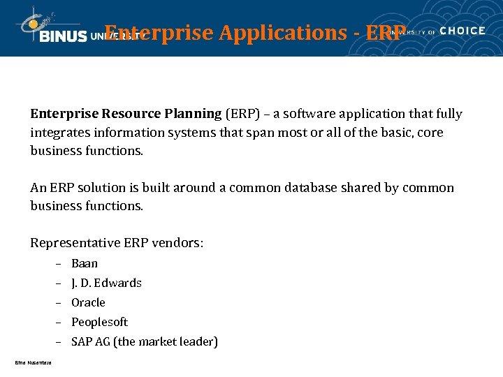 Enterprise Applications - ERP Enterprise Resource Planning (ERP) – a software application that fully
