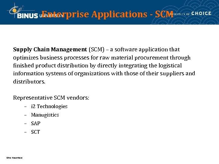 Enterprise Applications - SCM Supply Chain Management (SCM) – a software application that optimizes