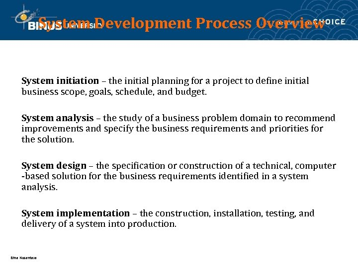 System Development Process Overview System initiation – the initial planning for a project to