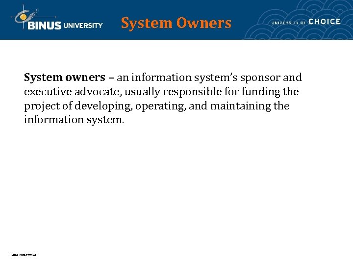 System Owners System owners – an information system's sponsor and executive advocate, usually responsible