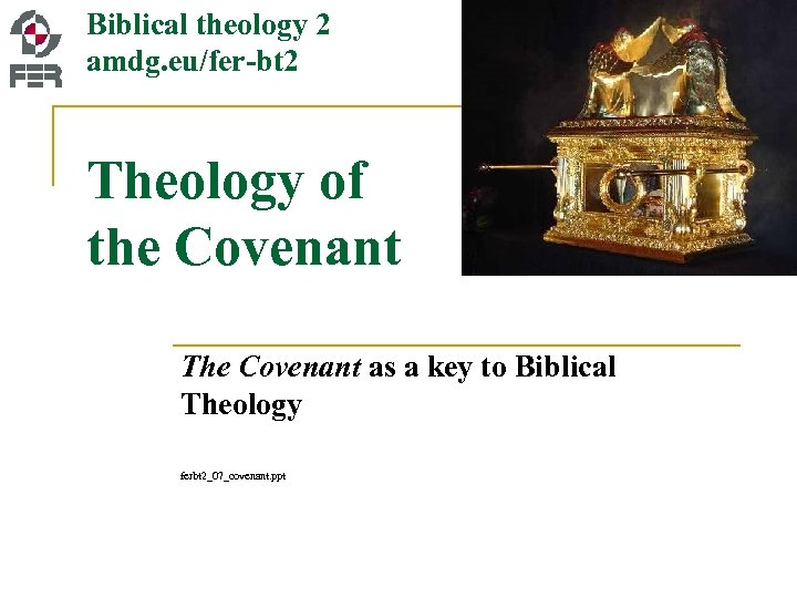 Biblical theology 2 amdg. eu/fer-bt 2 Theology of the Covenant The Covenant as a