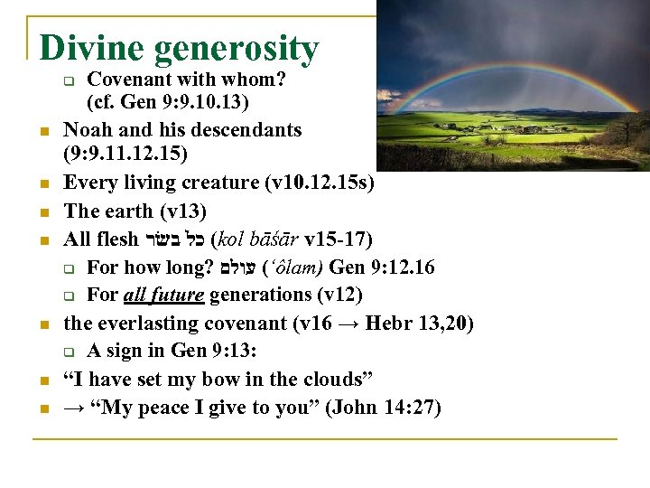 Divine generosity Covenant with whom? (cf. Gen 9: 9. 10. 13) Noah and his