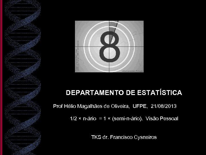 DEPARTAMENTO DE ESTATÍSTICA Prof Hélio Magalhães de Oliveira, UFPE, 21/08/2013 1/2 × n-ário =