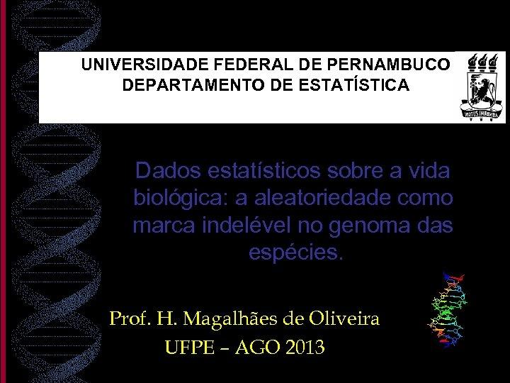 UNIVERSIDADE FEDERAL DE PERNAMBUCO DEPARTAMENTO DE ESTATÍSTICA Dados estatísticos sobre a vida biológica: a