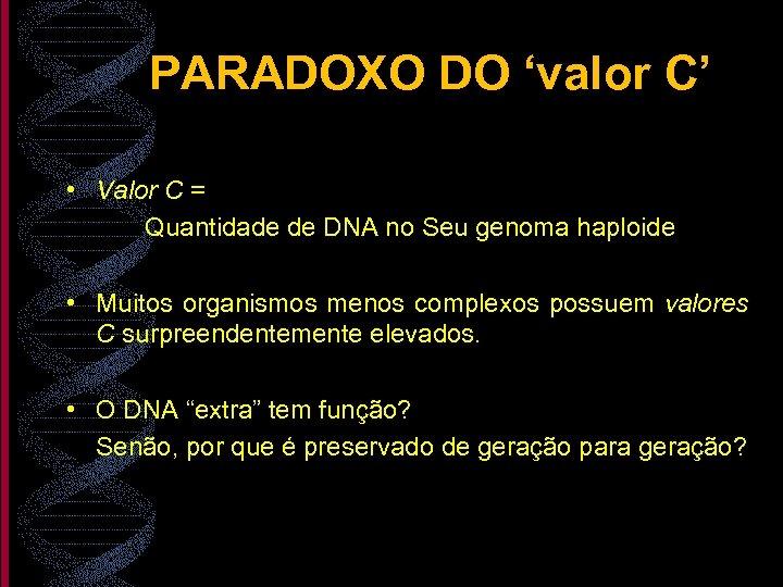 PARADOXO DO 'valor C' • Valor C = Quantidade de DNA no Seu genoma