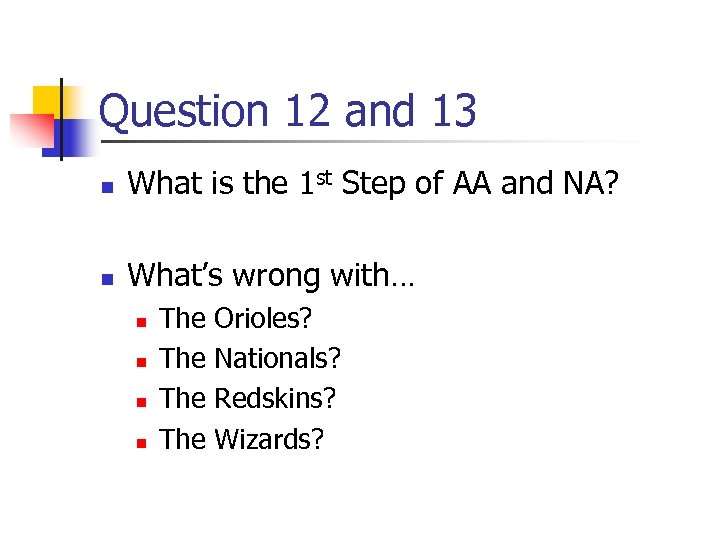 Question 12 and 13 n What is the 1 st Step of AA and