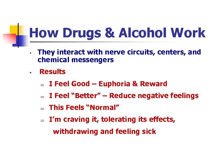 How Drugs & Alcohol Work § § They interact with nerve circuits, centers, and