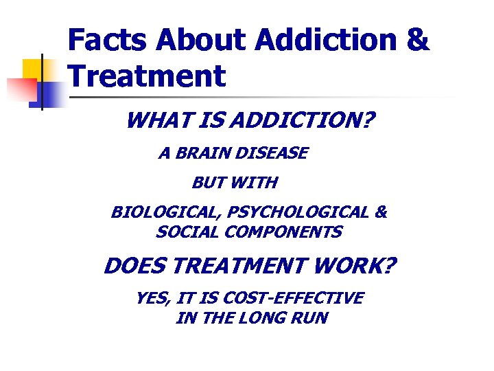 Facts About Addiction & Treatment WHAT IS ADDICTION? A BRAIN DISEASE BUT WITH BIOLOGICAL,