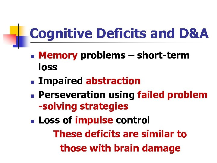 Cognitive Deficits and D&A n n Memory problems – short-term loss Impaired abstraction Perseveration