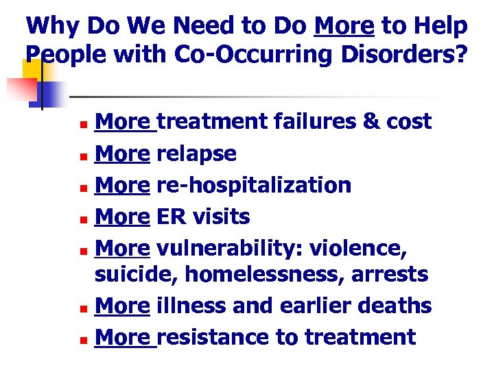 Why Do We Need to Do More to Help People with Co-Occurring Disorders? More