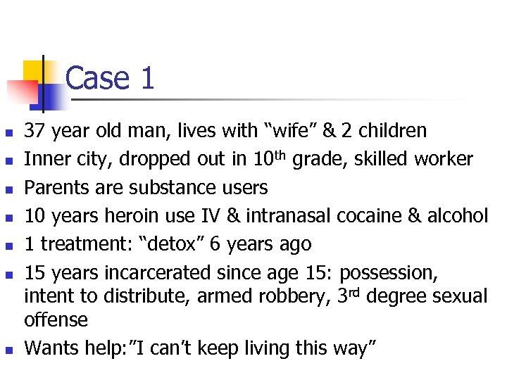 """Case 1 n n n n 37 year old man, lives with """"wife"""" &"""