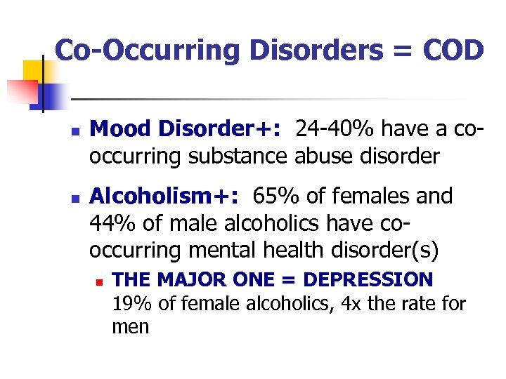 Co-Occurring Disorders = COD n n Mood Disorder+: 24 -40% have a cooccurring substance