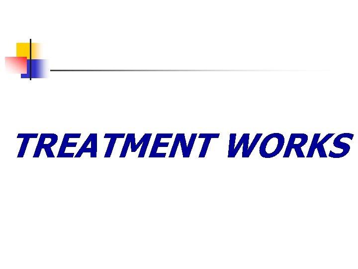 TREATMENT WORKS