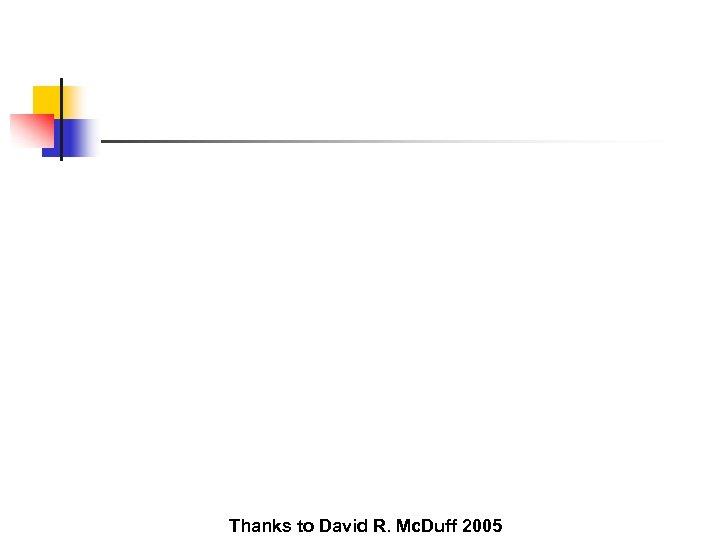 Thanks to David R. Mc. Duff 2005