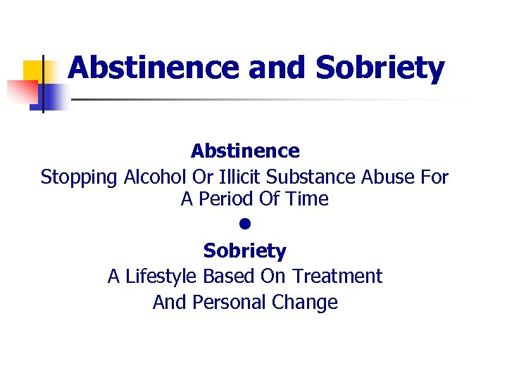 Abstinence and Sobriety Abstinence Stopping Alcohol Or Illicit Substance Abuse For A Period Of