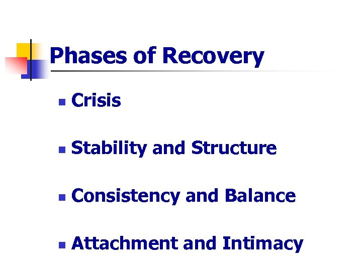 Phases of Recovery n Crisis n Stability and Structure n Consistency and Balance n