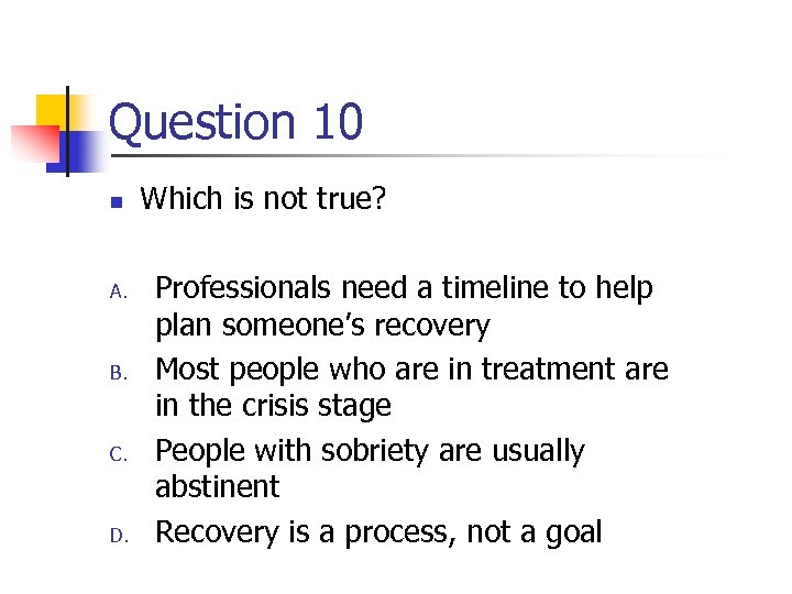 Question 10 n A. B. C. D. Which is not true? Professionals need a