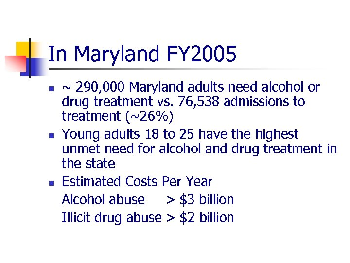 In Maryland FY 2005 n n n ~ 290, 000 Maryland adults need alcohol