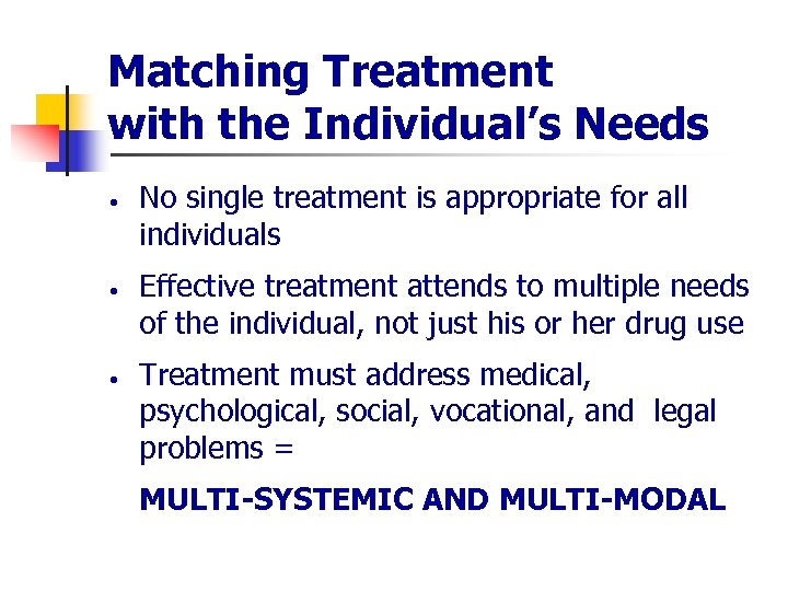 Matching Treatment with the Individual's Needs · · · No single treatment is appropriate