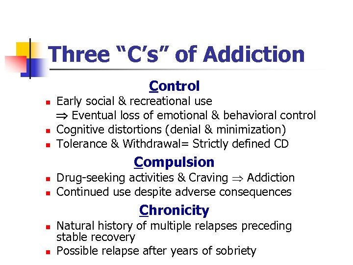 "Three ""C's"" of Addiction Control n n n Early social & recreational use Eventual"
