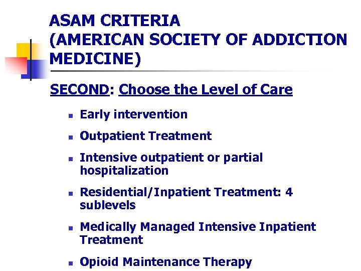 ASAM CRITERIA (AMERICAN SOCIETY OF ADDICTION MEDICINE) SECOND: Choose the Level of Care n
