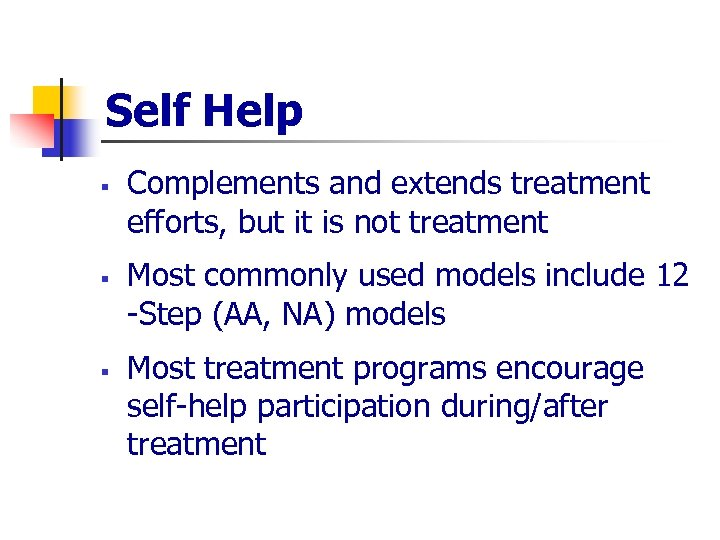 Self Help § § § Complements and extends treatment efforts, but it is not