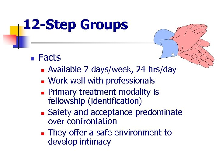 12 -Step Groups n Facts n n n Available 7 days/week, 24 hrs/day Work