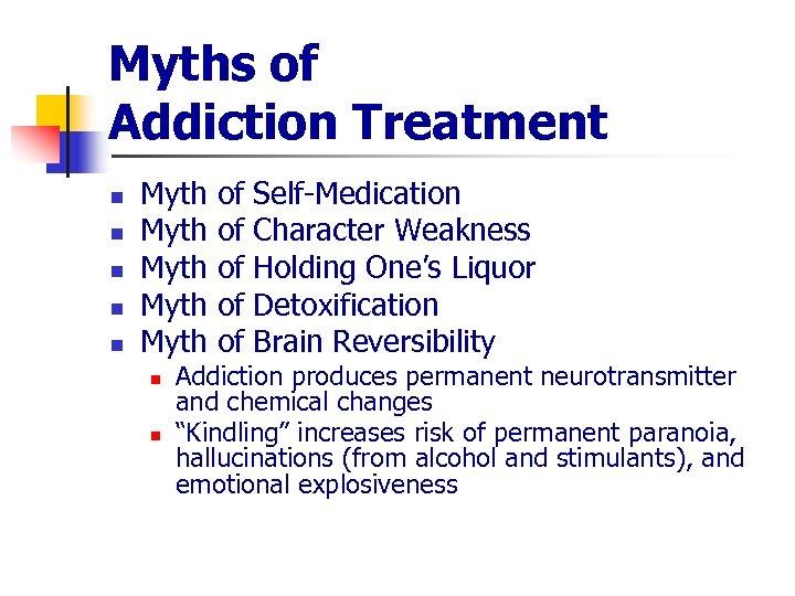 Myths of Addiction Treatment n n n Myth Myth n n of of of