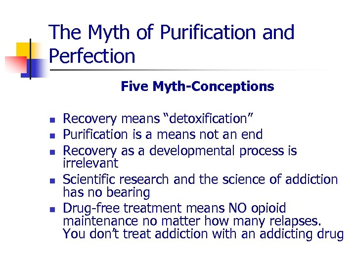 """The Myth of Purification and Perfection Five Myth-Conceptions n n n Recovery means """"detoxification"""""""