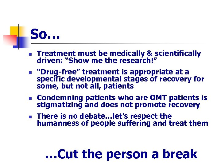 """So… n n Treatment must be medically & scientifically driven: """"Show me the research!"""""""